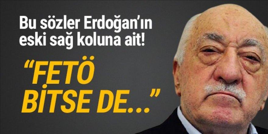 Erdoğan'ın eski sağ kolu: ''FETÖ bitse de Fehullahçılık bitmez''
