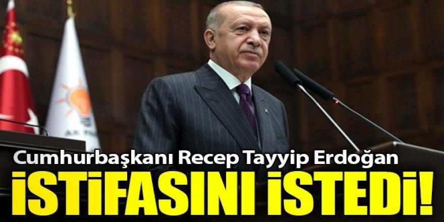 Cumhurbaşkanı Erdoğan istifasını istedi!