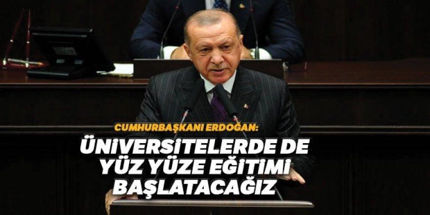 Erdoğan: Üniversitelerde de yüz yüze eğitimi başlatacağız