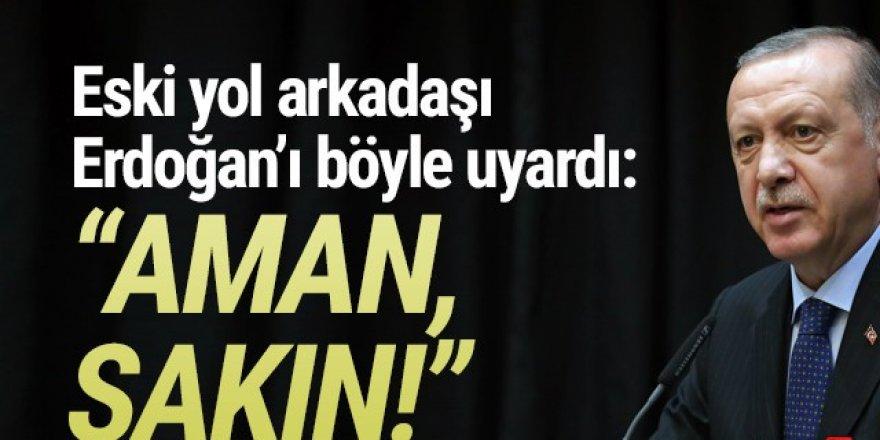 Erdoğan'a uyarı: ''Aman, dokunma sakın!''