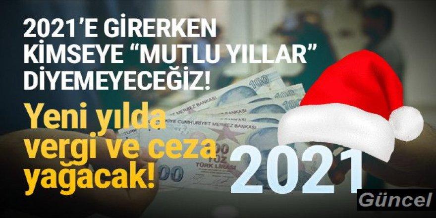 2021'de Vergi ve ceza yağacak!