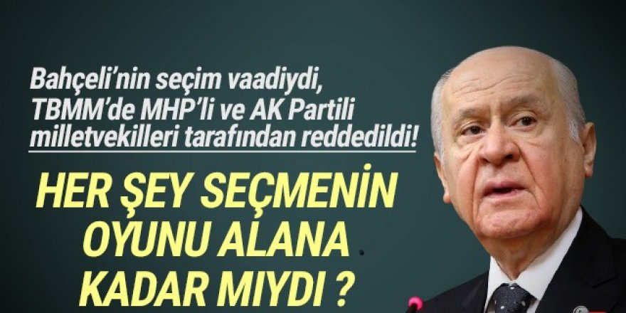 Bahçeli'nin seçim vaadiydi, AK Parti de MHP'de Meclis'te reddetti