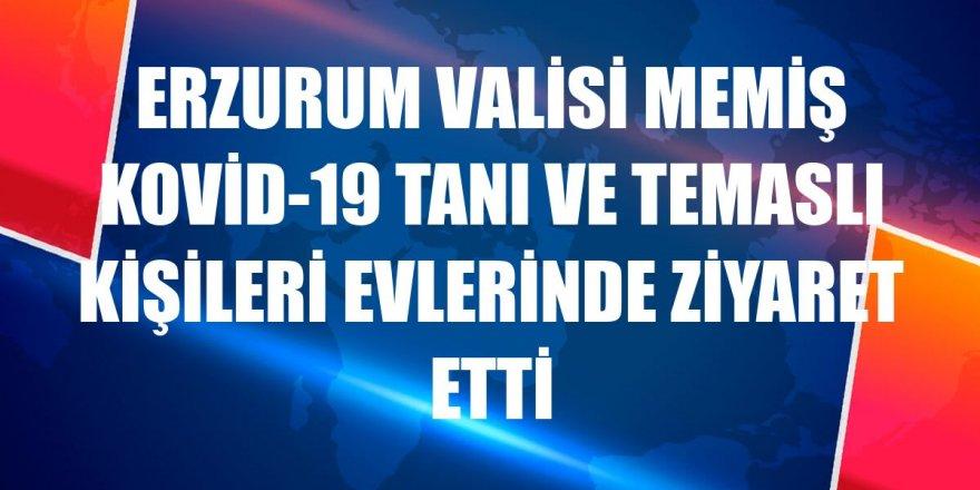 Erzurum Valisi Memiş Kovid-19 tanı ve temaslı kişileri evlerinde ziyaret etti
