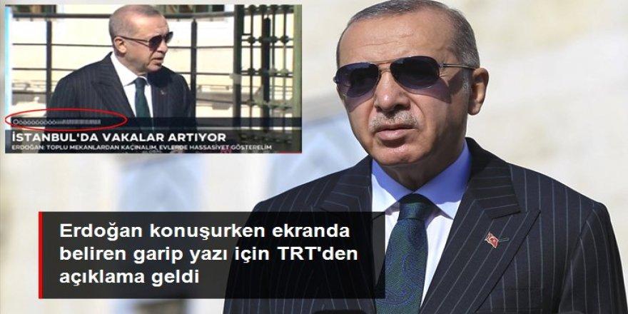 TRT'den, Erdoğan'ın konuşması sırasında ekranda çıkan anlamsız harflerle ilgili açıklama