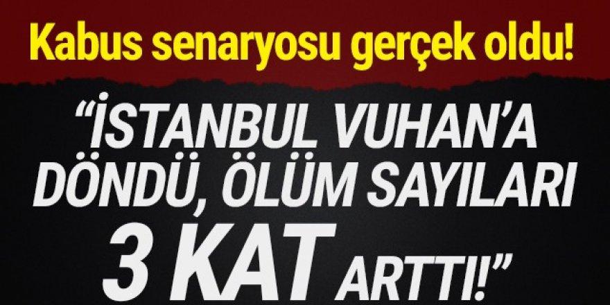 ''İstanbul Vuhan'a döndü, haftalık ölüm sayıları 3 kat arttı!''