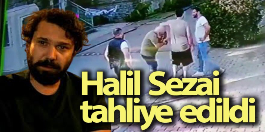 Halil Sezai, tahliye edildi