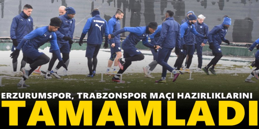 Erzurumspor, Trabzonspor maçı hazırlıklarını tamamladı