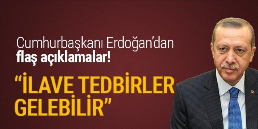 Erdoğan: İlave tedbirler gelebilir