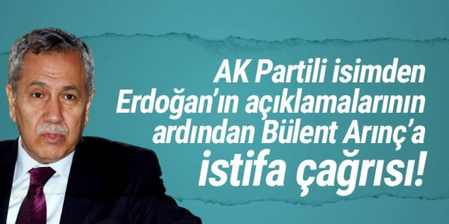 Erdoğan'ın açıklamaları sonrası, Arınç'a istifa çağrısı!