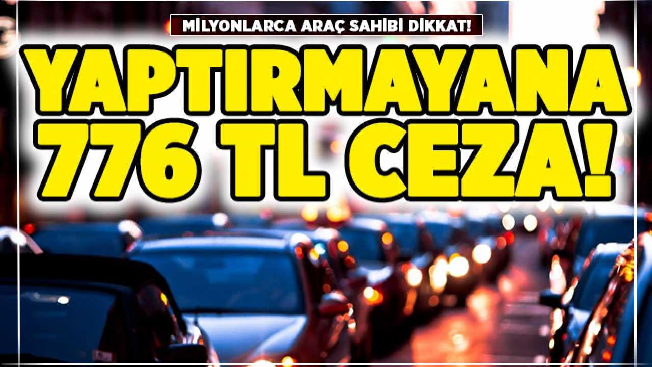 Araç sahipleri dikkat. 1 Aralık'ta başlıyor uymayana 776 TL cezası var