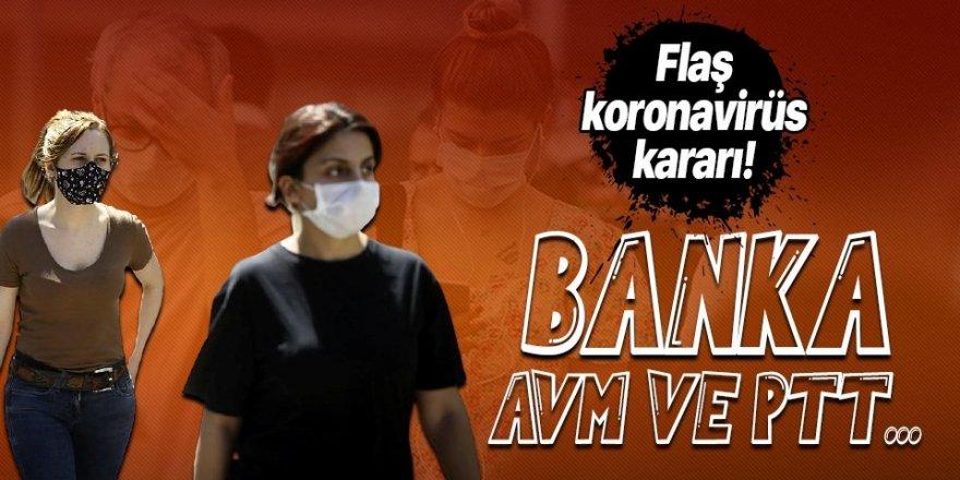 Flaş koronavirüs kararı! Banka, PTT ve AVM...