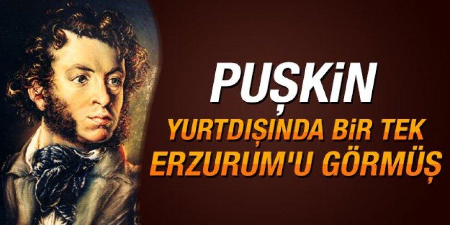 Puşkin yurtdışında bir tek Erzurum'u görmüş
