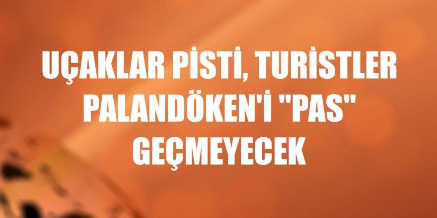 """Erzurum'da Uçaklar pisti, turistler Palandöken'i """"pas"""" geçmeyecek"""