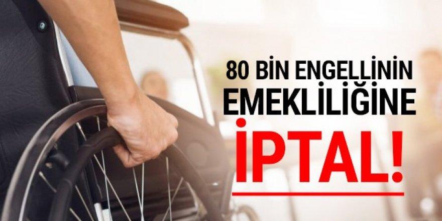 80 bin engellinin emekliliğine iptal