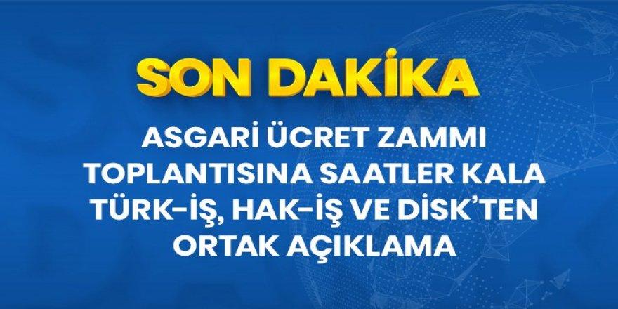 Türk-İş, Hak-İş ve DİSK'ten ortak açıklama