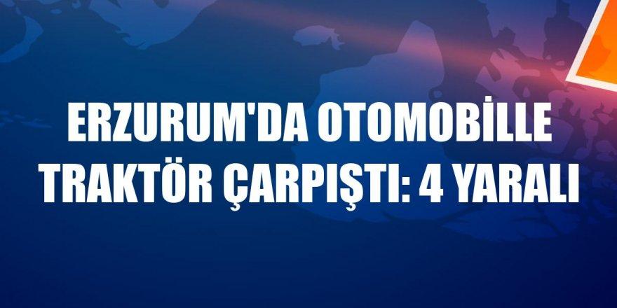 Erzurum'da otomobille traktör çarpıştı: 4 yaralı