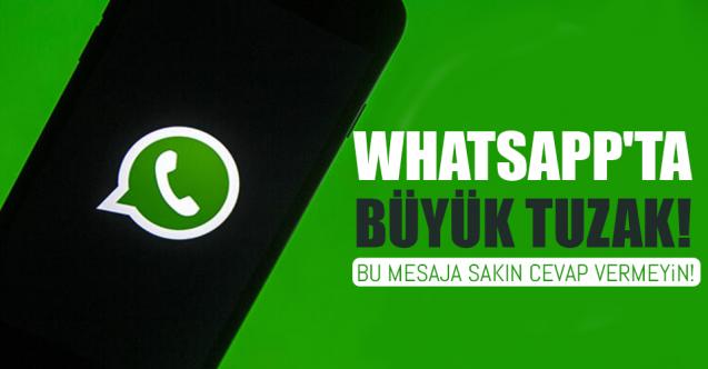 Whatsapp'ta sakın bu mesaja cevap vermeyin. Bu tuzağa dikkat