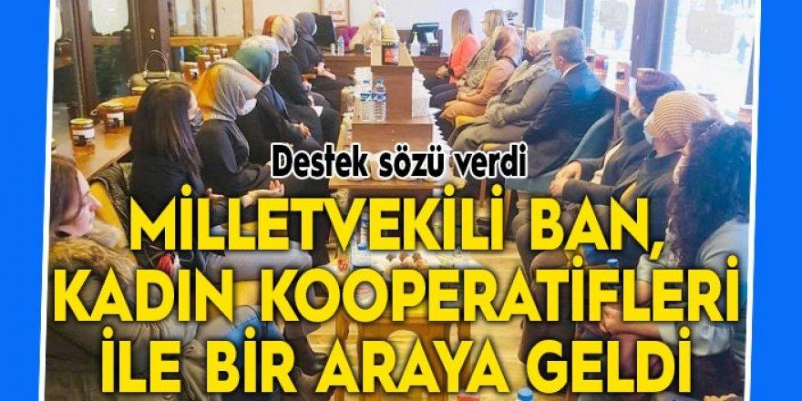 Milletvekili Ban, kadın kooperatifleri ile bir araya geldi