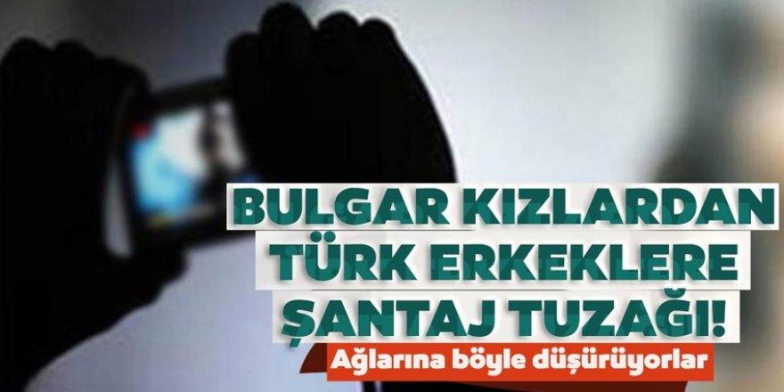 Bulgar çetesinden Türk erkeklerine şantaj tuzağı!