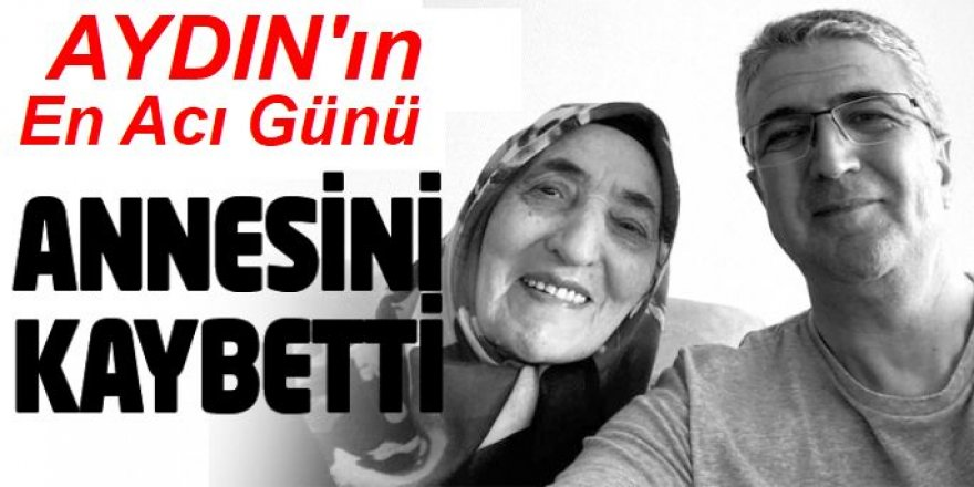 MHP'li Kamil Aydın, annesini kaybetti.