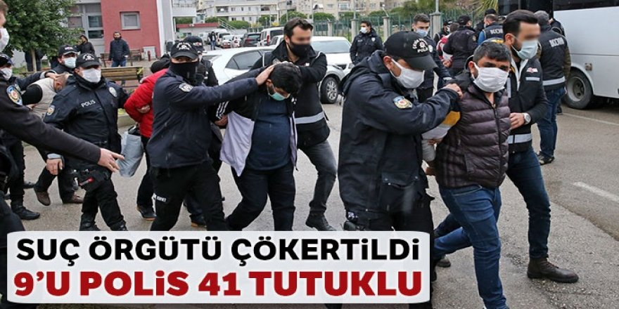 Suç örgütü operasyonu: 9'u polis 41 zanlı tutuklandı