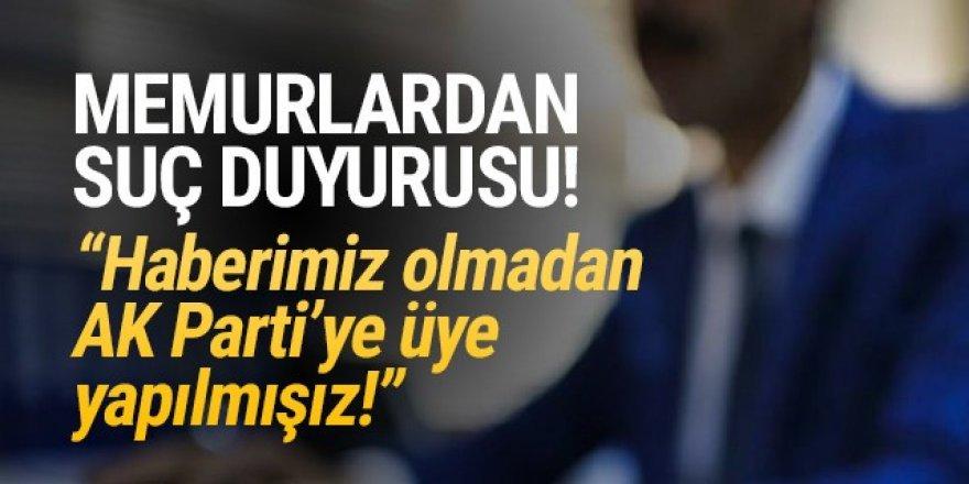 Memurlardan suç duyurusu: ''AK Parti'ye üye yapıldık''