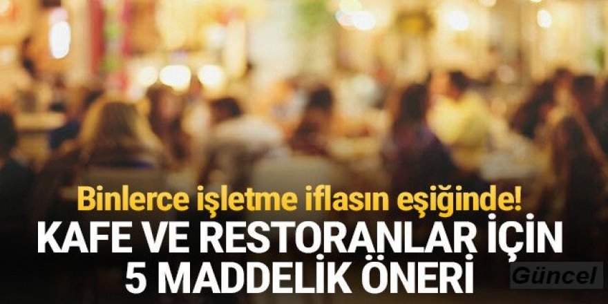 Kafe ve restoranların açılması için 5 maddelik öneri