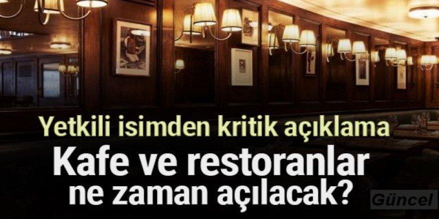 Yetkili isimden kritik açıklama: Kafe ve restoranlar ne zaman açılacak?