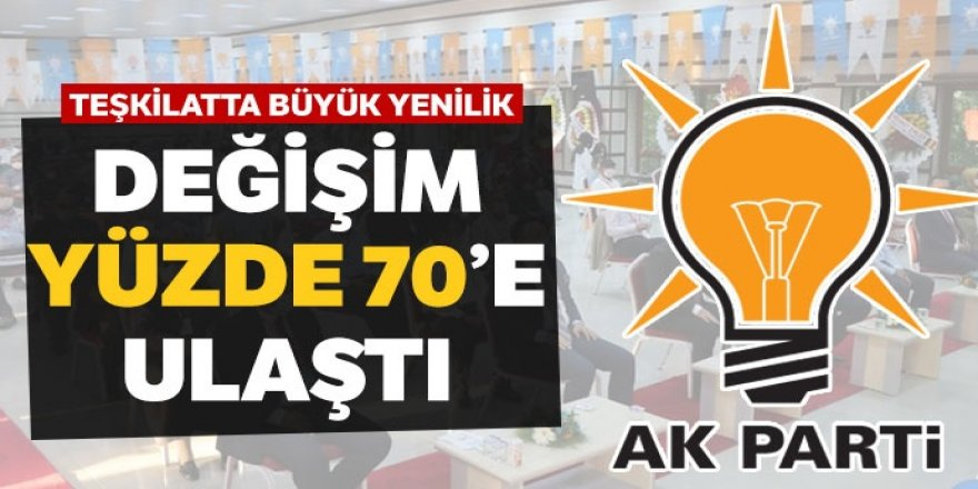 AK Parti'de değişim yüzde 70'e ulaştı