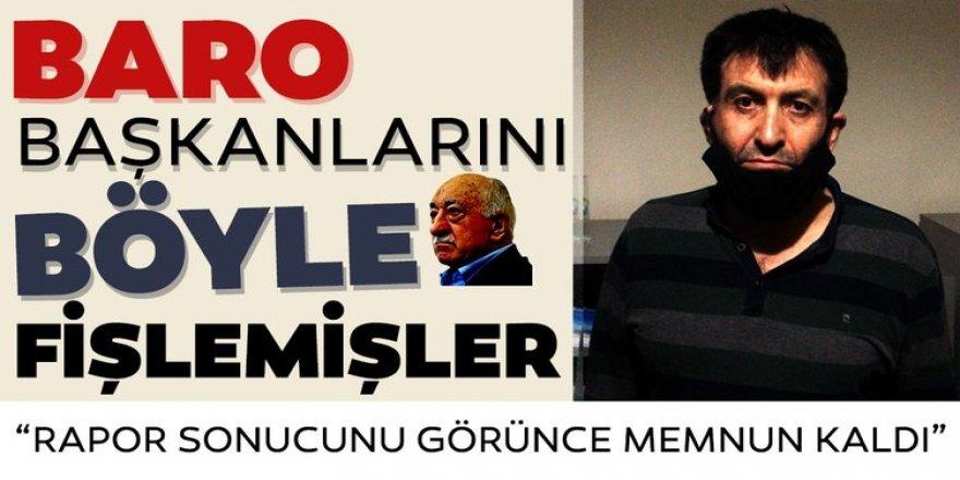 Baro başkanlarını fişleyip Gülen'e sunmuşlar!