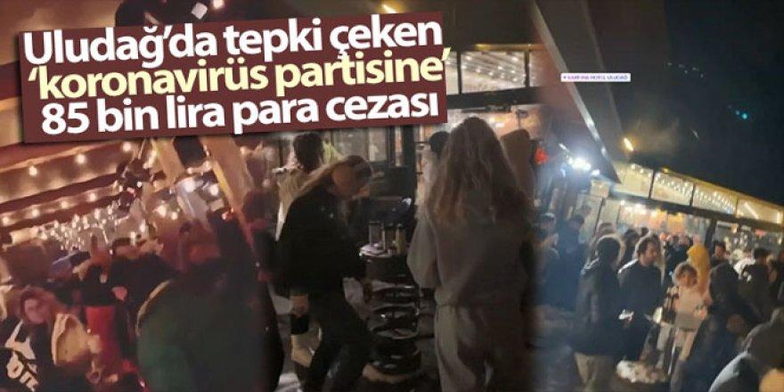 Uludağ'da tepki çeken 'koronavirüs partisine' 85 bin lira para cezası
