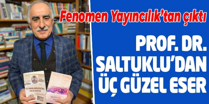 Prof. Dr. Saltuklu'dan üç güzel eser