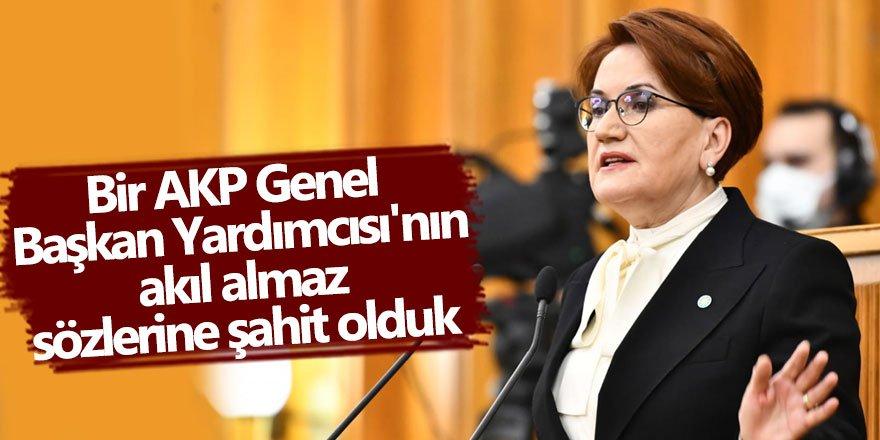 Akşener: Bir AKP Genel Başkan  Yardımcısı'nın akıl almaz sözleriyle  şahit olduk