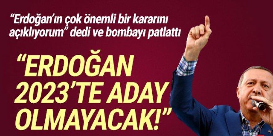 ''Erdoğan 2023'te aday olmayacak!''