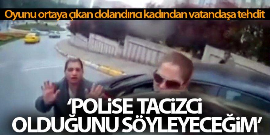 Dolandırıcı kadından, vatandaşa tehdit: 'Polise, tacizci olduğunu söyleyeceğim'