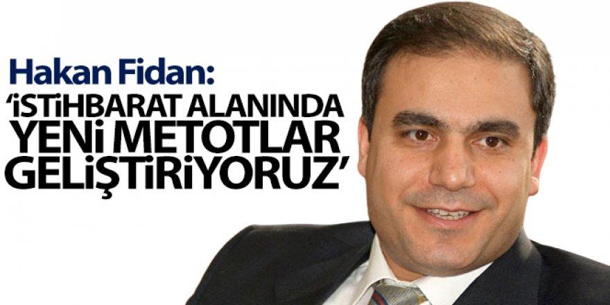 Hakan Fidan: 'İstihbarat alanında yeni metotlar geliştiriyoruz'