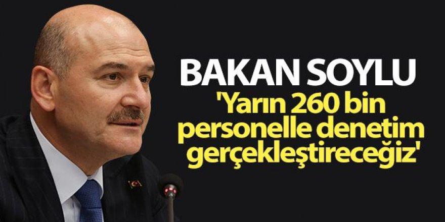Bakan Soylu: 'Yarın 260 bin personelle denetim gerçekleştireceğiz'