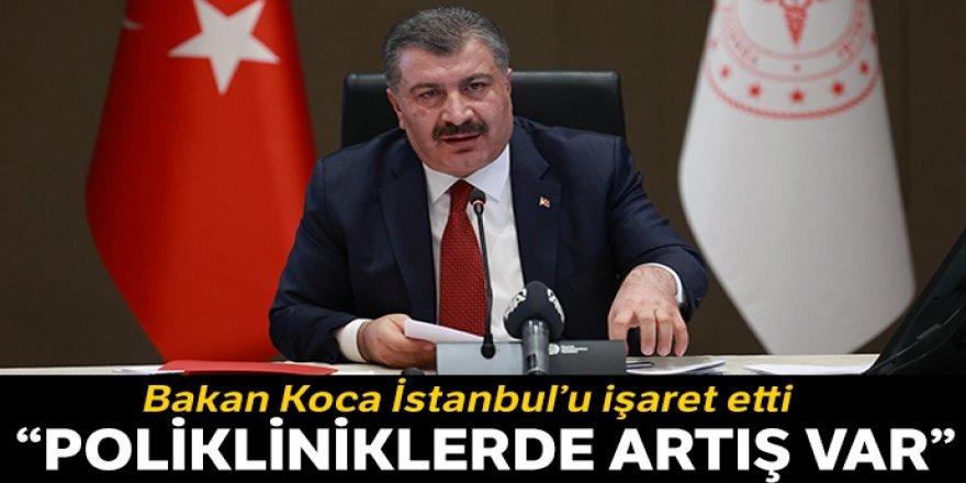 Sağlık Bakanı Koca: İstanbul'daki polikliniklerde hasta sayısı artıyor