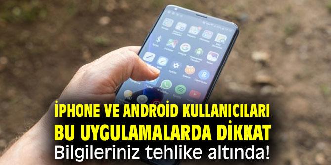 iPhone ve Android kullanıcıları bu uygulamalarda dikkat! Bilgileriniz tehlike altında!
