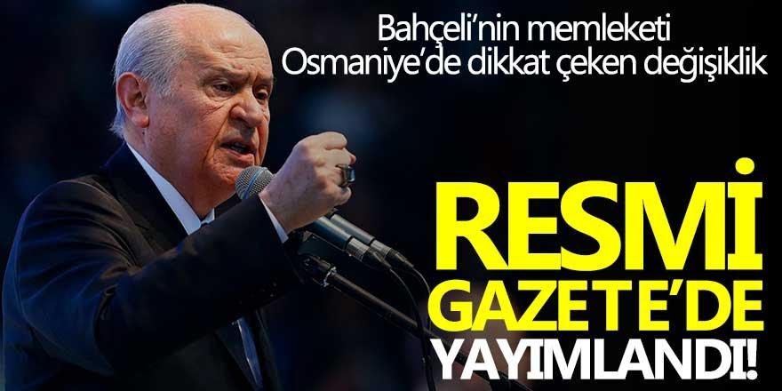 Osmaniye'de dikkat çeken değişiklik! Resmi Gazete'de yayımladı