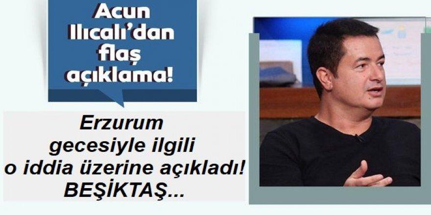 Acun Ilıcalı Erzurum gecesiyle ilgili o iddia üzerine açıkladı! Beşiktaş...