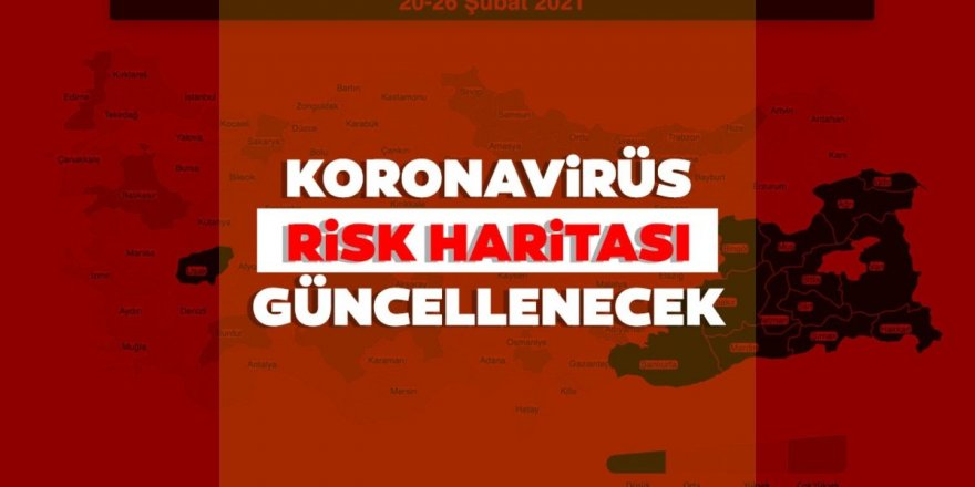 Koronavirüs risk haritası bugün güncellenecek