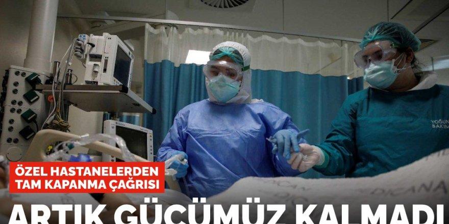 Özel hastanelerden tam kapanma çağrısı: Artık gücümüz kalmadı