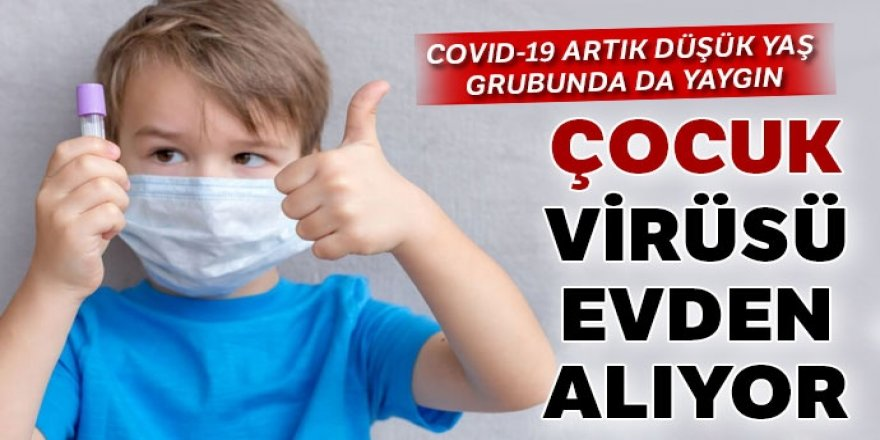 Çocuk virüsü evden alıyor
