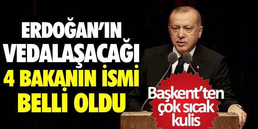 Cumhurbaşkanı Erdoğan'ın görevden alacağı 4 bakanın ismi belli oldu