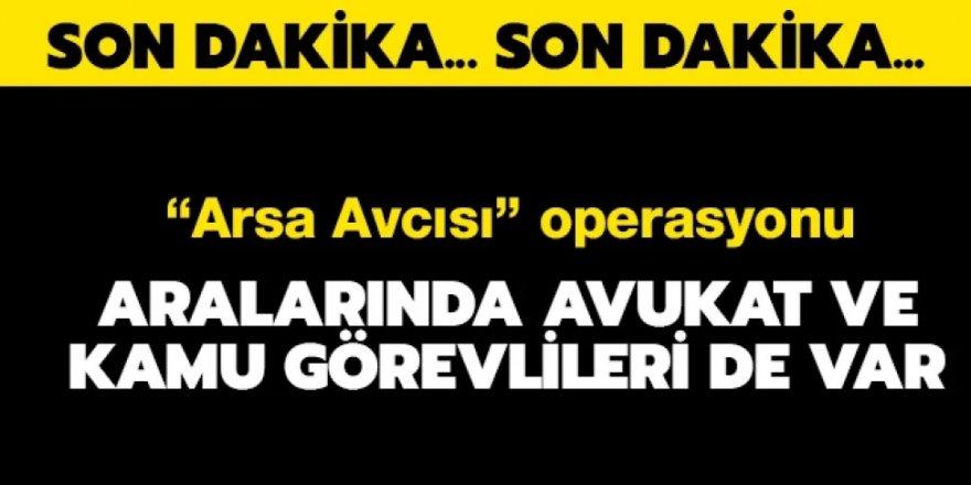 Ankara'da 'Arsa Avcısı' operasyonu: 106 kişi gözaltına alındı