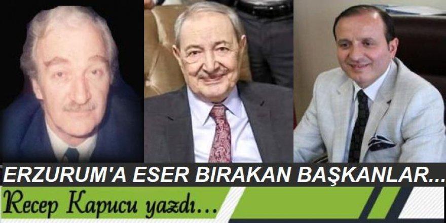 Erzurum'a eser bırakan başkanlar...
