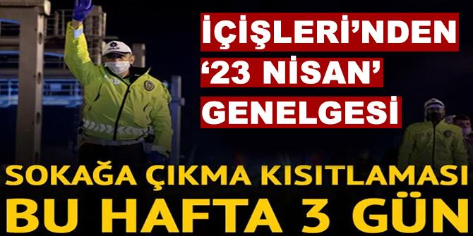 İçişleri Bakanlığı'ndan 23 Nisan'da sokağa çıkma kısıtlaması genelgesi