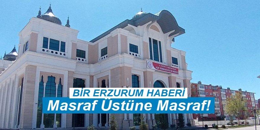 Erzurum'da, Masraf Üstüne Masraf!