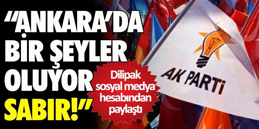 Dilipak: 'Ankara'da bir şeyler oluyor, sabır...'